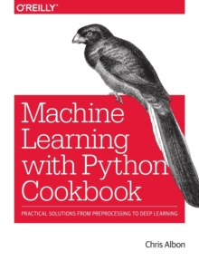 Machine Learning with Python Cookbook, Paperback / softback Book