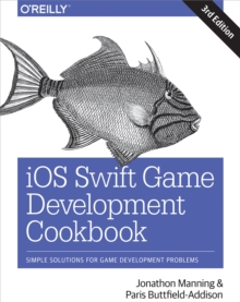 iOS Swift Game Development Cookbook : Simple Solutions for Game Development Problems, EPUB eBook