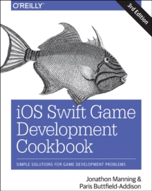 iOS Swift Game Development Cookbook 3e, Paperback / softback Book
