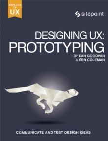 Designing UX: Prototyping : Because Modern Design is Never Static, EPUB eBook