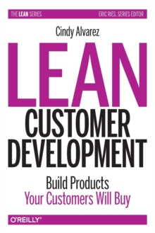 Lean Customer Development : Building Products Your Customers Will Buy, Paperback / softback Book