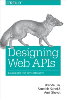 Designing Web APIs : Building APIs That Developers Love, Paperback / softback Book