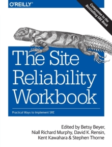 The Site Reliability Workbook : Practical ways to implement SRE, Paperback / softback Book