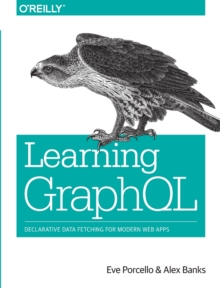 Learning GraphQL : Declarative Data Fetching for Modern Web Apps, Paperback / softback Book