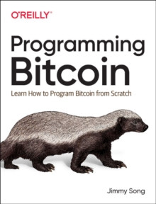 Programming Bitcoin : Learn How to Program Bitcoin from Scratch, Paperback / softback Book