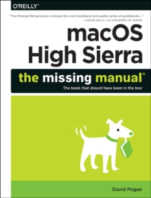 macOS High Sierra: The Missing Manual : The Book That Should Have Been in the Box, Paperback / softback Book