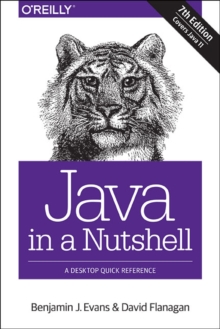 Java in a Nutshell 7e : A Desktop Quick Reference, Paperback / softback Book