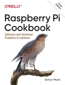 Raspberry Pi Cookbook : Software and Hardware Problems and Solutions, Paperback / softback Book