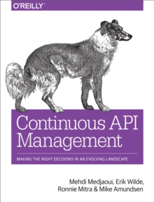Continuous API Management : Making the Right Decisions in an Evolving Landscape, EPUB eBook