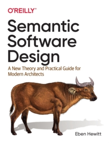 Semantic Software Design : A New Theory and Practical Guide for Modern Architects, Paperback / softback Book