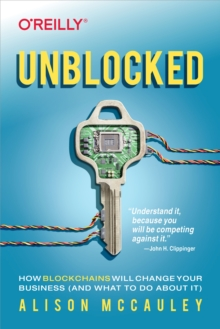 Unblocked : How Blockchains Will Change Your Business (and What to Do About It), EPUB eBook