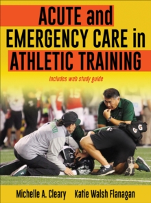 Acute and Emergency Care in Athletic Training, Hardback Book