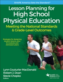 Lesson Planning for High School Physical Education With Web Resource : Meeting the National Standards & Grade-Level Outcomes, Paperback Book
