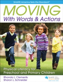 Moving with Words & Actions : Physically Literate Learning for Children Ages 3 to 8, Paperback Book