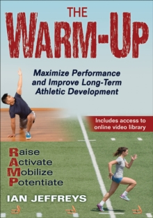 The Warm-Up : Maximize Performance and Improve Long-Term Athletic Development, Paperback / softback Book