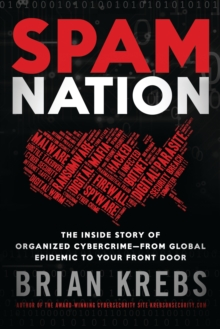Spam Nation : The Inside Story of Organised Cybercrime - from Global Experience to Your Front Door, Paperback / softback Book