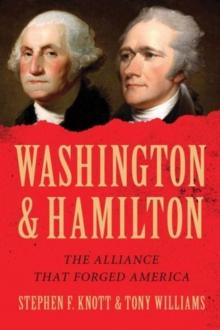 Washington and Hamilton : The Alliance That Forged America, Hardback Book