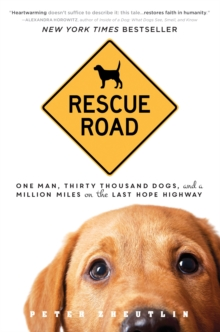 Rescue Road : One Man, Thirty Thousand Dogs, and a Million Miles on the Last Hope Highway, Paperback Book