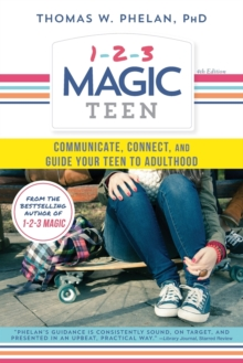 1-2-3 Magic Teen : Communicate, Connect, and Guide Your Teen to Adulthood, Paperback / softback Book