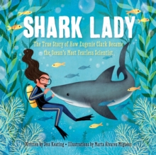 Shark Lady : The True Story of How Eugenie Clark Became the Ocean's Most Fearless Scientist, Hardback Book