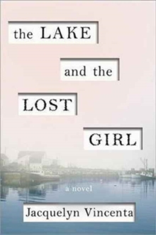 The Lake and the Lost Girl : A Novel, Paperback / softback Book