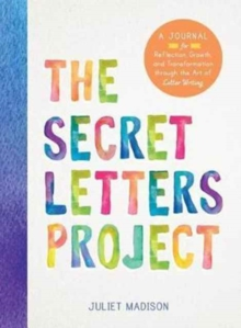 The Secret Letters Project : A Journal for Reflection, Growth, and Transformation Through the Art of Letter Writing, Paperback Book