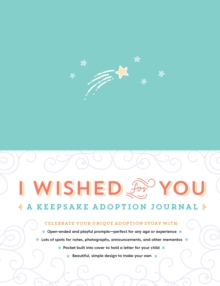 I Wished for You : A Keepsake Adoption Journal, Hardback Book
