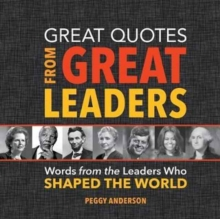 Great Quotes from Great Leaders : Words from the Leaders Who Shaped the World, Hardback Book