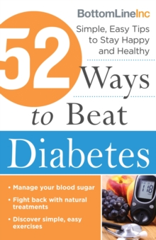 52 Ways to Beat Diabetes : Simple, Easy Tips to Stay Happy and Healthy, Paperback Book