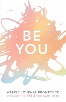 Be You : Weekly Journal Prompts to Unleash the You You Want to Be, Hardback Book