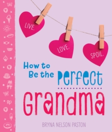 How to Be the Perfect Grandma, Paperback Book