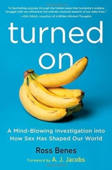 Turned on : A Mind-Blowing Investigation Into How Sex Has Shaped Our World, Paperback / softback Book