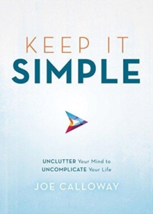 Keep It Simple : Unclutter Your Mind to Uncomplicate Your Life, Hardback Book