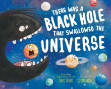 There Was a Black Hole That Swallowed the Universe, Hardback Book