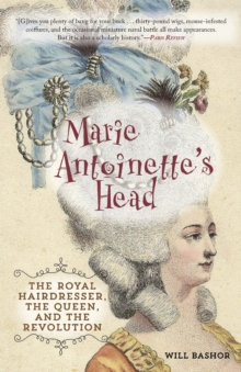 Marie Antoinette's Head : The Royal Hairdresser, the Queen, and the Revolution, Paperback Book