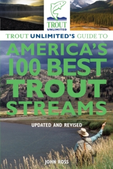 Trout Unlimited's Guide to America's 100 Best Trout Streams, Updated and Revised, EPUB eBook