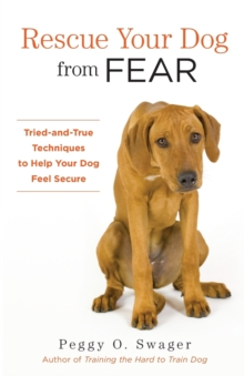 Rescue Your Dog from Fear : Tried-And-True Techniques to Help Your Dog Feel Secure, Paperback Book