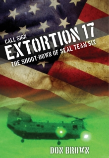 Call Sign Extortion 17 : The Shoot-Down of SEAL Team Six, Hardback Book