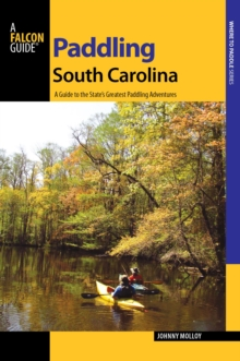 Paddling South Carolina : A Guide to the State's Greatest Paddling Adventures, EPUB eBook