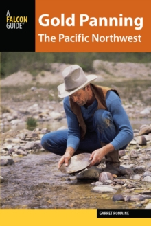 Gold Panning the Pacific Northwest : A Guide to the Area's Best Sites for Gold, EPUB eBook