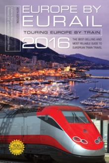 Europe by Eurail 2016 : Touring Europe by Train, Paperback Book