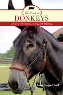 The Book of Donkeys : A Guide to Selecting, Caring, and Training, Paperback Book