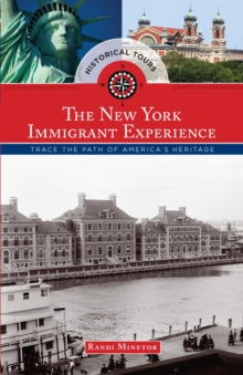 Historical Tours The New York Immigrant Experience : Trace the Path of America's Heritage, EPUB eBook
