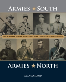 Armies South, Armies North : The Military Forces of the Civil War Compared and Contrasted, Hardback Book