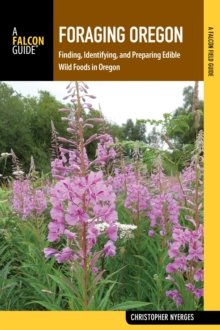 Foraging Oregon : Finding, Identifying, and Preparing Edible Wild Foods in Oregon, EPUB eBook