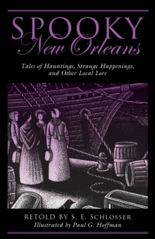 Spooky New Orleans : Tales of Hauntings, Strange Happenings, and Other Local Lore, Paperback Book