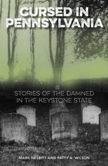 Cursed in Pennsylvania : Stories of the Damned in the Keystone State, EPUB eBook