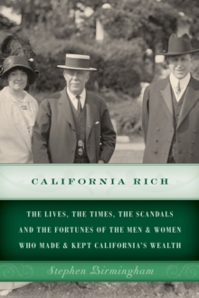 California Rich : The Lives, the Times, the Scandals and the Fortunes of the Men & Women Who Made & Kept California's Wealth, Paperback Book