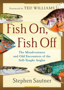 Fish On, Fish Off : The Misadventures and Odd Encounters of the Self-Taught Angler, Hardback Book