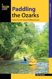 Paddling the Ozarks : A Guide to the Area's Greatest Paddling Adventures, Paperback Book